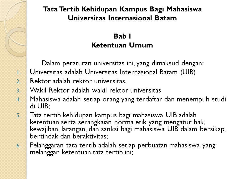 Tata Tertib Kehidupan Kampus Bagi Mahasiswa Universitas Internasional Batam Bab I Ketentuan Umum Dalam peraturan universitas ini, yang dimaksud dengan: 1.