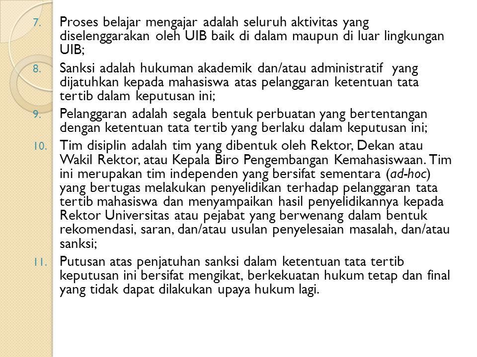 7. Proses belajar mengajar adalah seluruh aktivitas yang diselenggarakan oleh UIB baik di dalam maupun di luar lingkungan UIB; 8. Sanksi adalah hukuma