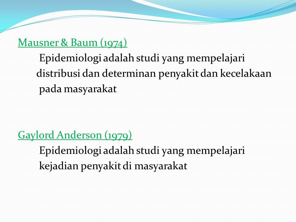 Mausner & Baum (1974) Epidemiologi adalah studi yang mempelajari distribusi dan determinan penyakit dan kecelakaan pada masyarakat Gaylord Anderson (1