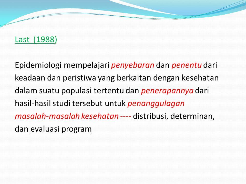 Last (1988) Epidemiologi mempelajari penyebaran dan penentu dari keadaan dan peristiwa yang berkaitan dengan kesehatan dalam suatu populasi tertentu d