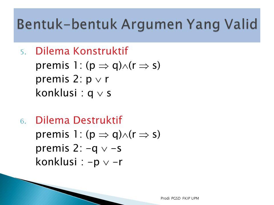 5.Dilema Konstruktif premis 1: (p  q)  (r  s) premis 2: p  r konklusi : q  s 6.