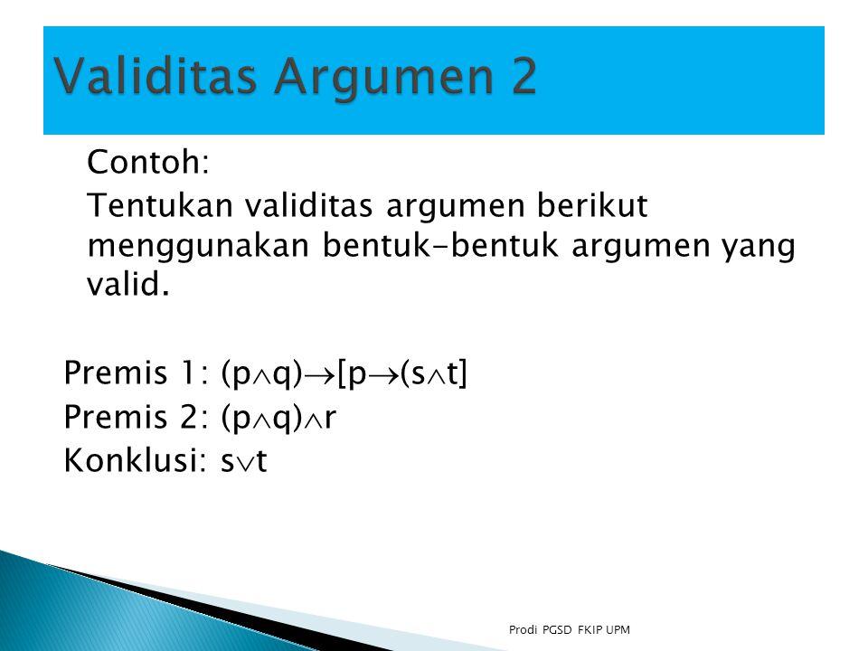 Contoh: Tentukan validitas argumen berikut menggunakan bentuk-bentuk argumen yang valid.