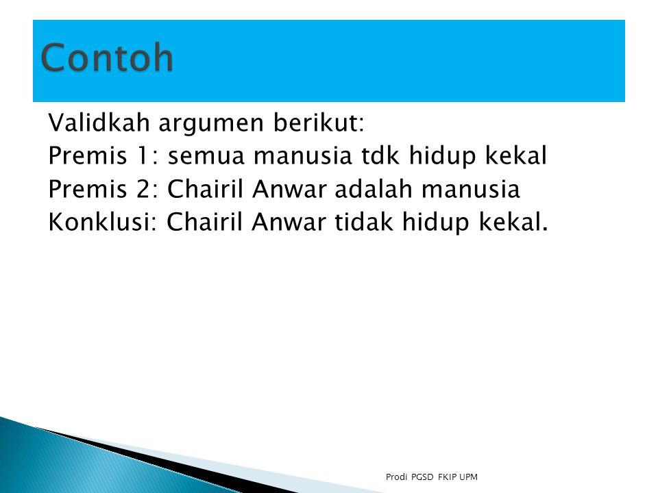 Validkah argumen berikut: Premis 1: semua manusia tdk hidup kekal Premis 2: Chairil Anwar adalah manusia Konklusi: Chairil Anwar tidak hidup kekal.