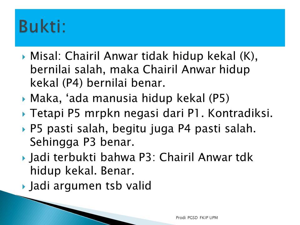  Misal: Chairil Anwar tidak hidup kekal (K), bernilai salah, maka Chairil Anwar hidup kekal (P4) bernilai benar.