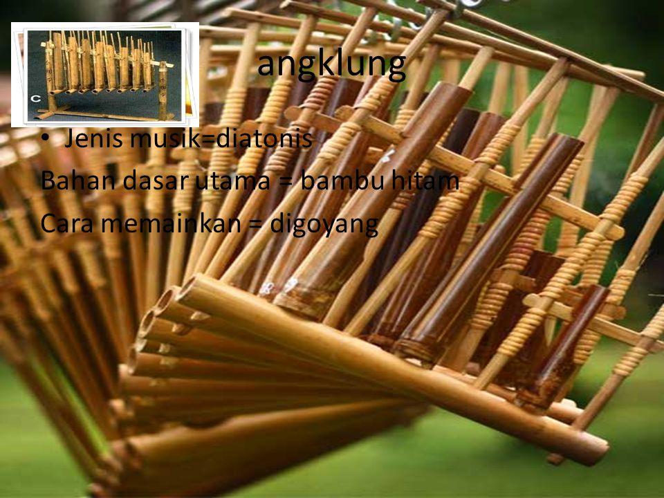 angklung Jenis musik=diatonis Bahan dasar utama = bambu hitam Cara memainkan = digoyang