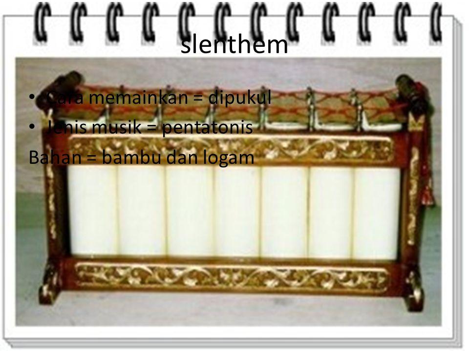 kenthuk Jenis musik = pentatonis Cara memainkan= dipukul Alat dan bahan = logam dan kayu