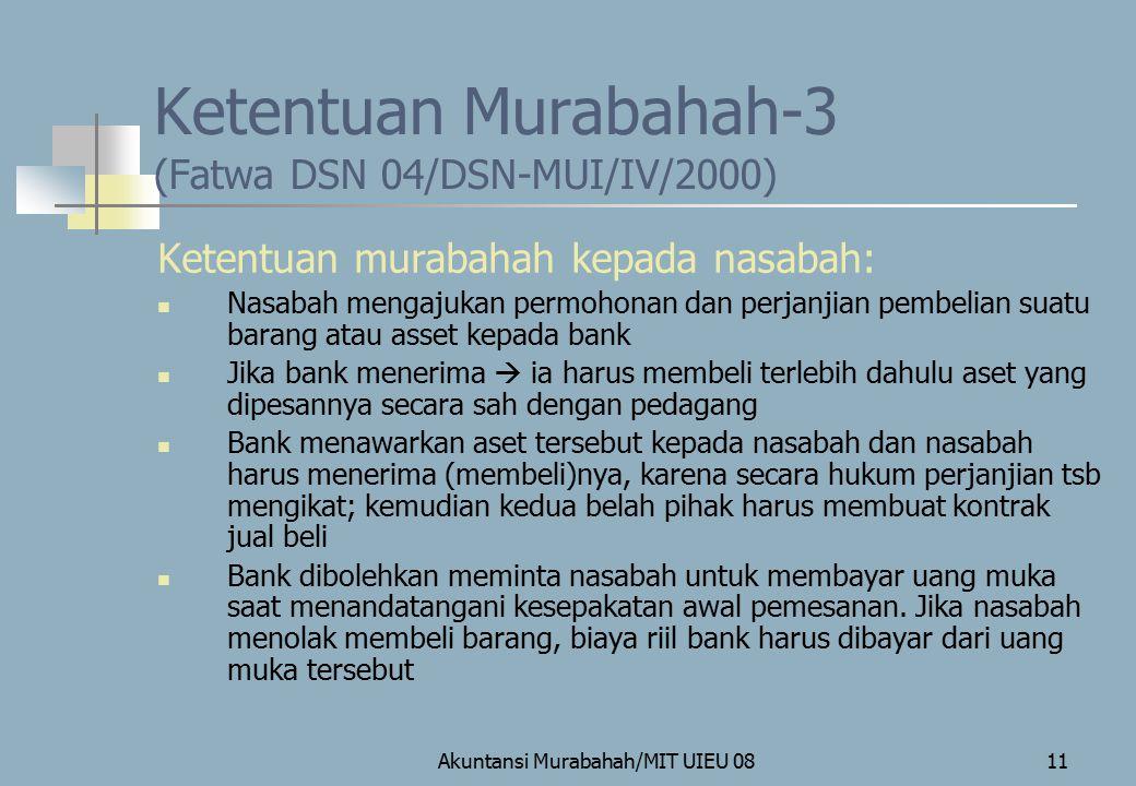 Akuntansi Murabahah/MIT UIEU 0811 Ketentuan murabahah kepada nasabah: Nasabah mengajukan permohonan dan perjanjian pembelian suatu barang atau asset k