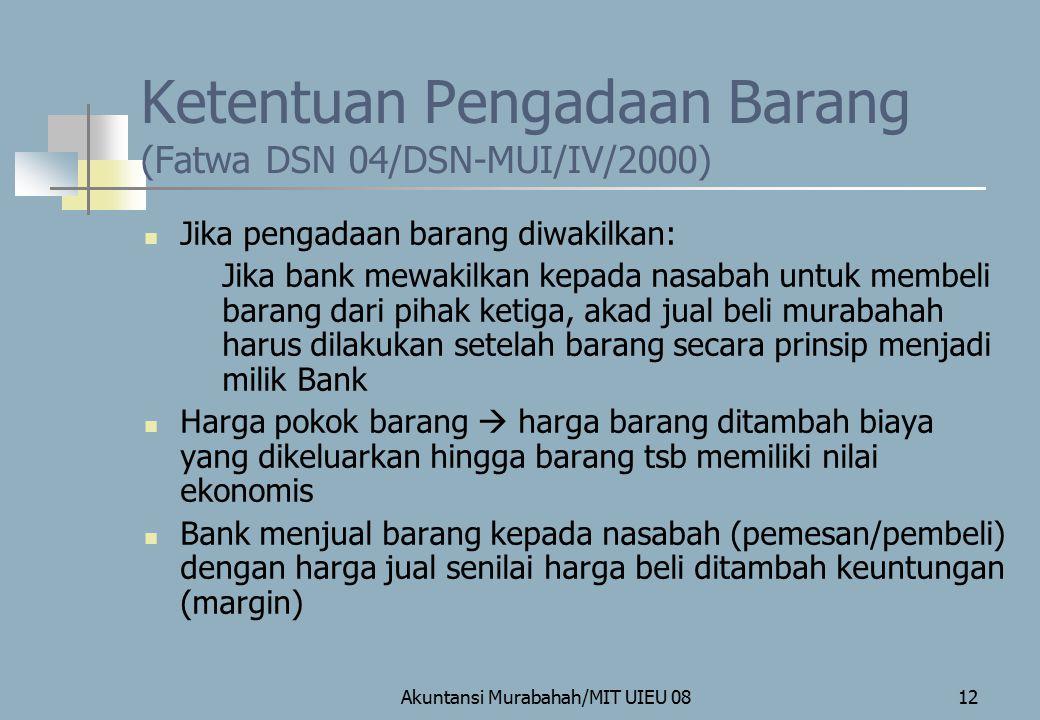 Akuntansi Murabahah/MIT UIEU 0812 Ketentuan Pengadaan Barang (Fatwa DSN 04/DSN-MUI/IV/2000) Jika pengadaan barang diwakilkan: Jika bank mewakilkan kep