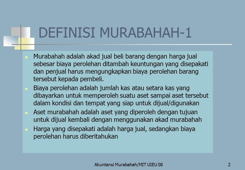 Akuntansi Murabahah/MIT UIEU 082 DEFINISI MURABAHAH-1 Murabahah adalah akad jual beli barang dengan harga jual sebesar biaya perolehan ditambah keuntu