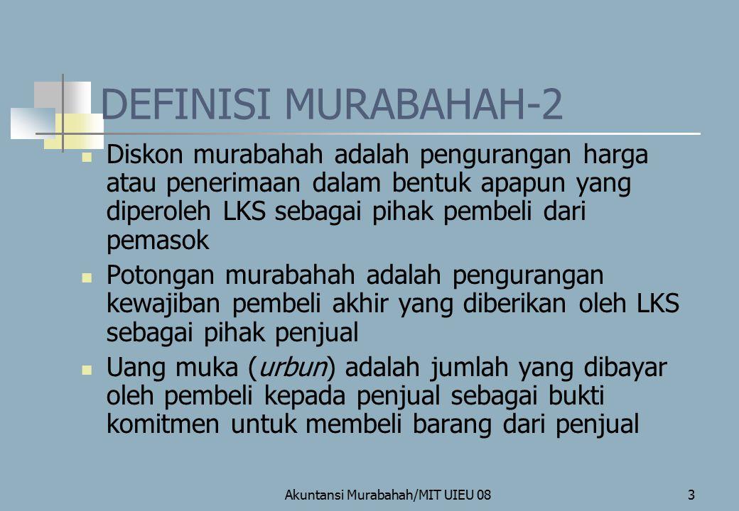 Akuntansi Murabahah/MIT UIEU 084 JENIS MURABAHAH MURABAHAH Tanpa pesanan Berdasarkan pesanan Mengikat Tidak mengikat TunaiTangguh JENIS CARA PEMBAYARAN