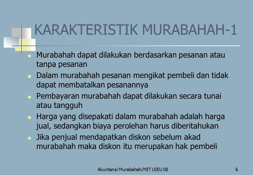 Akuntansi Murabahah/MIT UIEU 087 KARAKTERISTIK MURABAHAH-2 Penjual dapat meminta pembeli menyediakan agunan/jaminan, antara lain dalam bentuk barang yang telah dibeli dari penjual atau aset lainnya.