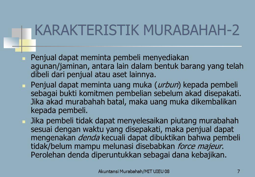 Akuntansi Murabahah/MIT UIEU 088 KARAKTERISTIK MURABAHAH-3 Penjual boleh memberikan potongan pada saat pelunasan piutang murabahah jika pembeli: 1.
