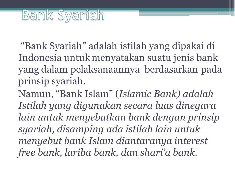 """""""Bank Syariah"""" adalah istilah yang dipakai di Indonesia untuk menyatakan suatu jenis bank yang dalam pelaksanaannya berdasarkan pada prinsip syariah."""