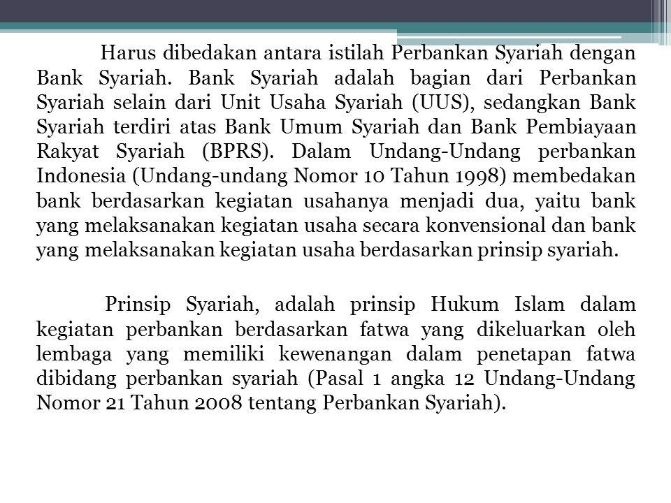 Harus dibedakan antara istilah Perbankan Syariah dengan Bank Syariah. Bank Syariah adalah bagian dari Perbankan Syariah selain dari Unit Usaha Syariah