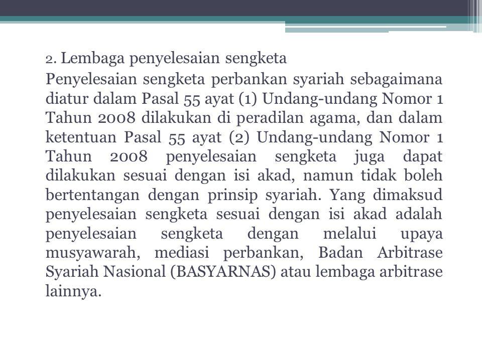 2. Lembaga penyelesaian sengketa Penyelesaian sengketa perbankan syariah sebagaimana diatur dalam Pasal 55 ayat (1) Undang-undang Nomor 1 Tahun 2008 d
