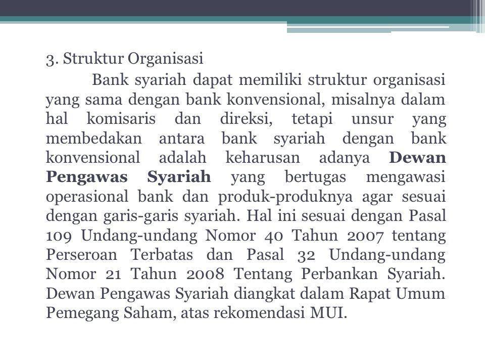 3. Struktur Organisasi Bank syariah dapat memiliki struktur organisasi yang sama dengan bank konvensional, misalnya dalam hal komisaris dan direksi, t