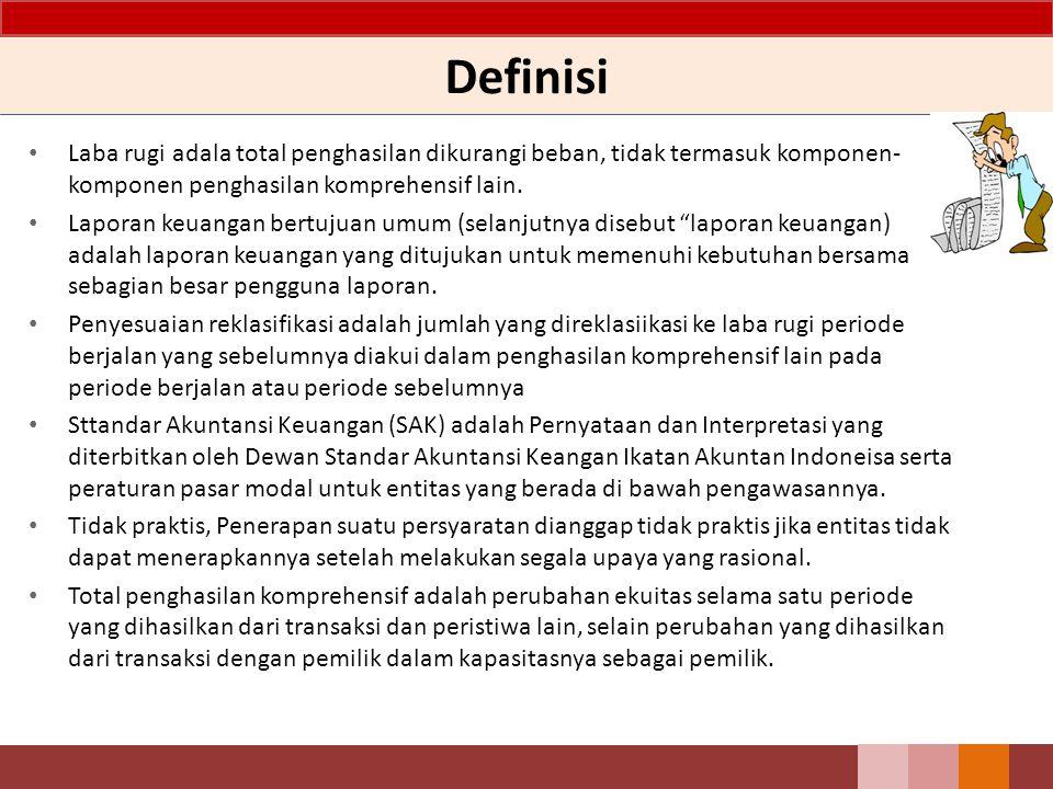 Definisi Laba rugi adala total penghasilan dikurangi beban, tidak termasuk komponen- komponen penghasilan komprehensif lain. Laporan keuangan bertujua