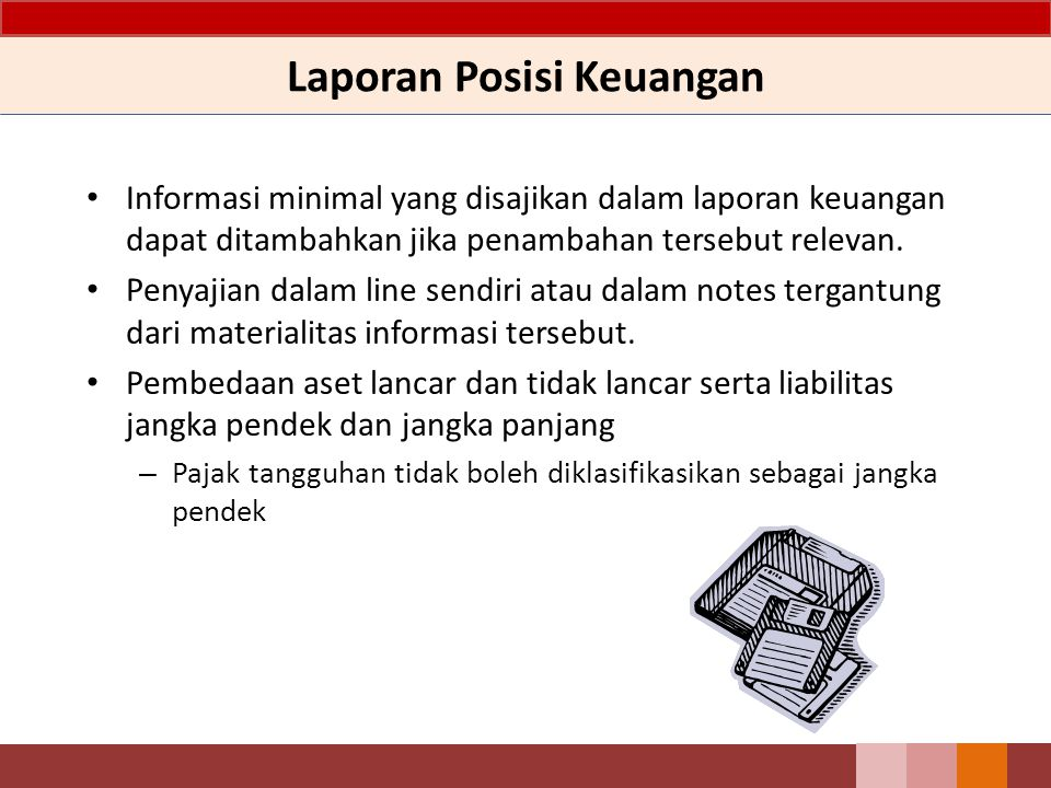 Laporan Posisi Keuangan Informasi minimal yang disajikan dalam laporan keuangan dapat ditambahkan jika penambahan tersebut relevan. Penyajian dalam li