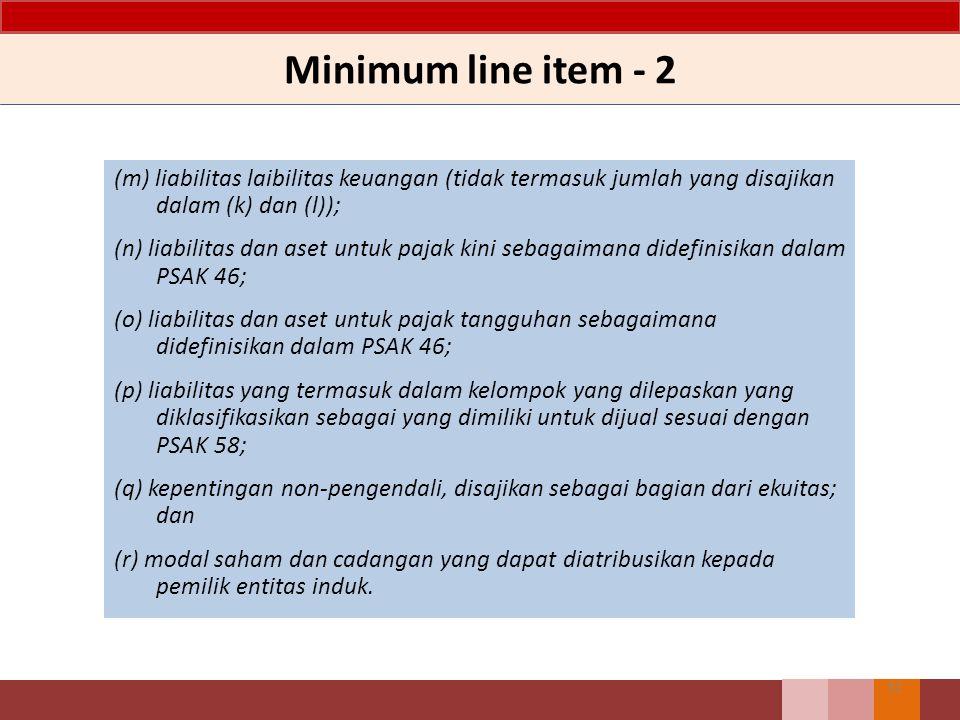Minimum line item - 2 (m) liabilitas laibilitas keuangan (tidak termasuk jumlah yang disajikan dalam (k) dan (l)); (n) liabilitas dan aset untuk pajak