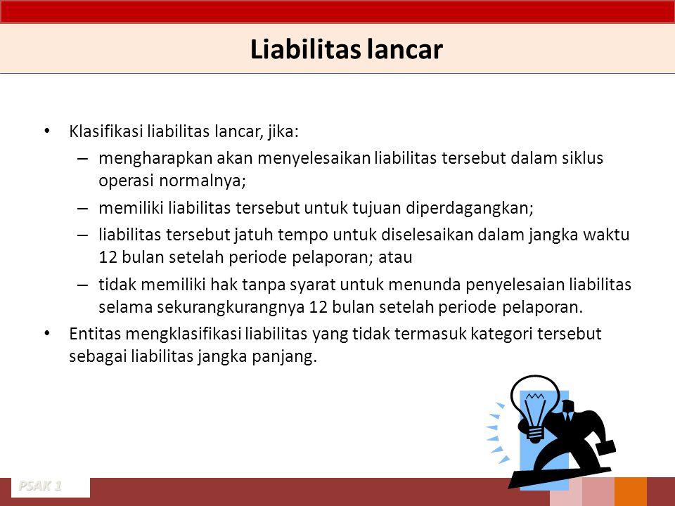 Liabilitas lancar Klasifikasi liabilitas lancar, jika: – mengharapkan akan menyelesaikan liabilitas tersebut dalam siklus operasi normalnya; – memilik