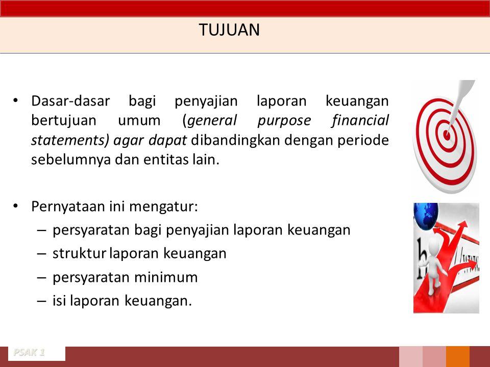 TUJUAN Dasar-dasar bagi penyajian laporan keuangan bertujuan umum (general purpose financial statements) agar dapat dibandingkan dengan periode sebelu