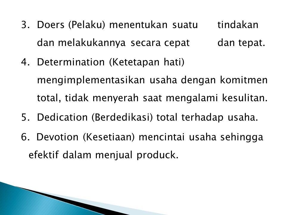 3.Doers (Pelaku) menentukan suatu tindakan dan melakukannya secara cepat dan tepat. 4.Determination (Ketetapan hati) mengimplementasikan usaha dengan
