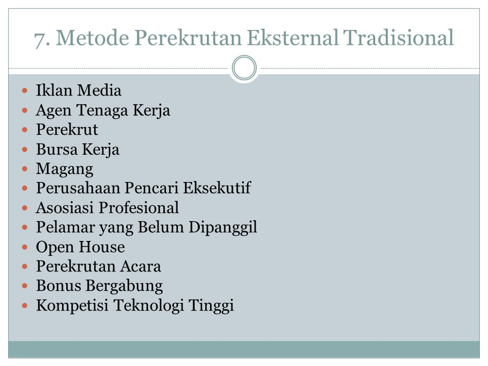 7. Metode Perekrutan Eksternal Tradisional Iklan Media Agen Tenaga Kerja Perekrut Bursa Kerja Magang Perusahaan Pencari Eksekutif Asosiasi Profesional