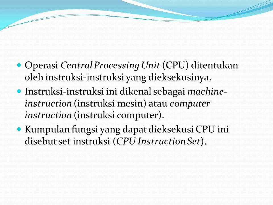 Operasi Central Processing Unit (CPU) ditentukan oleh instruksi-instruksi yang dieksekusinya. Instruksi-instruksi ini dikenal sebagai machine- instruc
