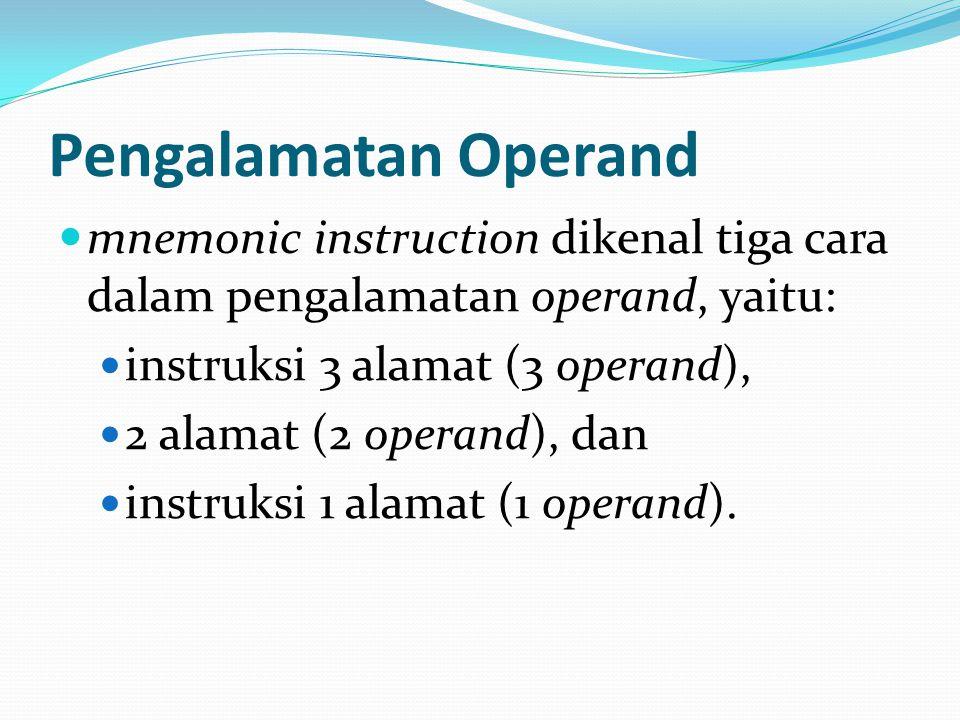 Pengalamatan Operand mnemonic instruction dikenal tiga cara dalam pengalamatan operand, yaitu: instruksi 3 alamat (3 operand), 2 alamat (2 operand), d