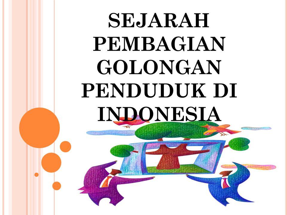 SEJARAH PEMBAGIAN GOLONGAN PENDUDUK DI INDONESIA