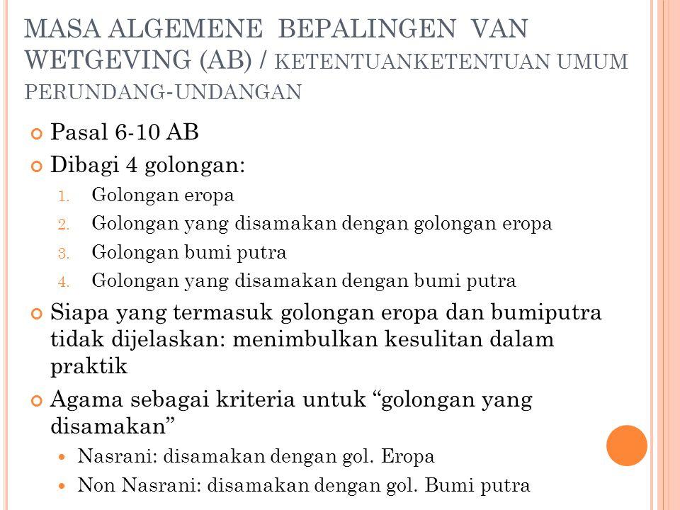MASA ALGEMENE BEPALINGEN VAN WETGEVING (AB) / KETENTUANKETENTUAN UMUM PERUNDANG - UNDANGAN Pasal 6-10 AB Dibagi 4 golongan: 1. Golongan eropa 2. Golon