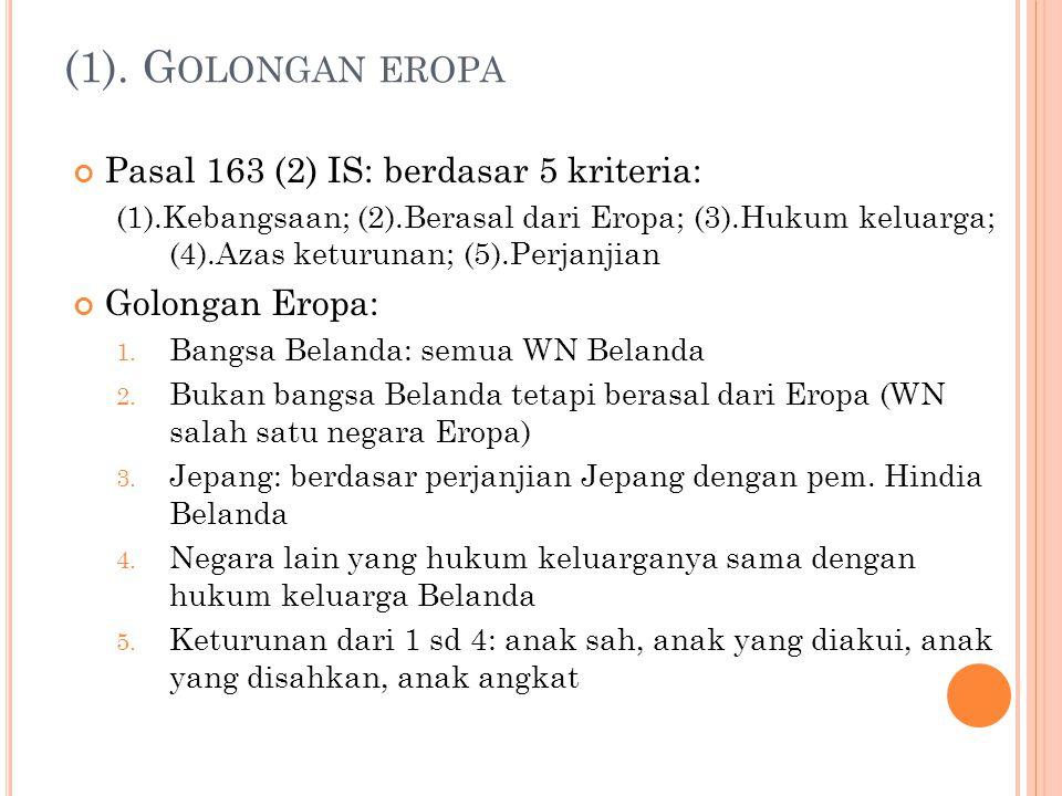 (1). G OLONGAN EROPA Pasal 163 (2) IS: berdasar 5 kriteria: (1).Kebangsaan; (2).Berasal dari Eropa; (3).Hukum keluarga; (4).Azas keturunan; (5).Perjan