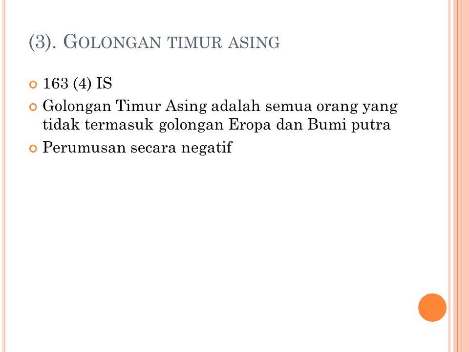 (3). G OLONGAN TIMUR ASING 163 (4) IS Golongan Timur Asing adalah semua orang yang tidak termasuk golongan Eropa dan Bumi putra Perumusan secara negat