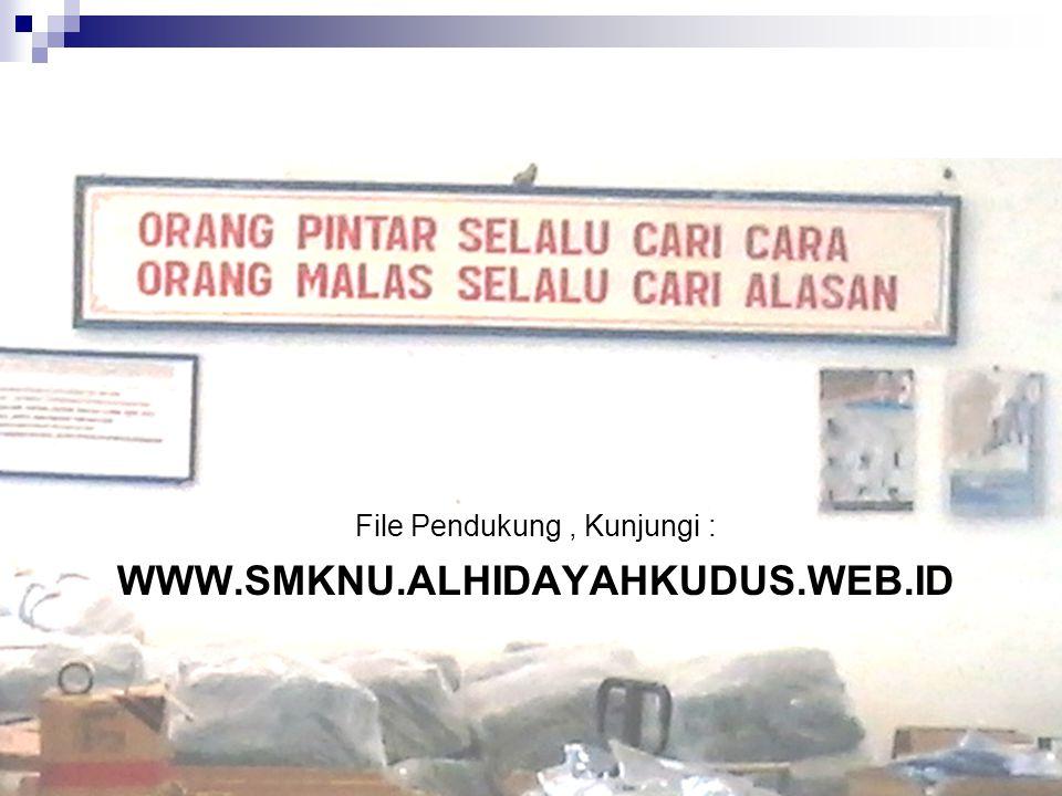 WWW.SMKNU.ALHIDAYAHKUDUS.WEB.ID File Pendukung, Kunjungi :