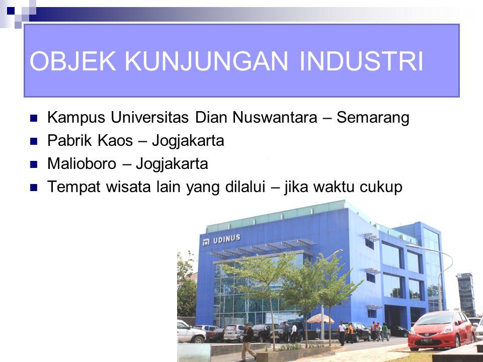 OBJEK KUNJUNGAN INDUSTRI Kampus Universitas Dian Nuswantara – Semarang Pabrik Kaos – Jogjakarta Malioboro – Jogjakarta Tempat wisata lain yang dilalui
