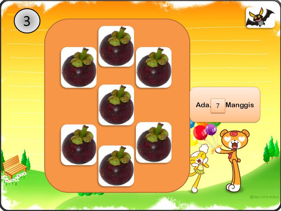 3 Ada…… Manggis Ada…… Manggis 7 7