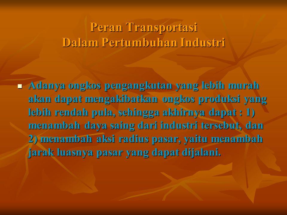 Peran Transportasi Dalam Pertumbuhan Industri Adanya ongkos pengangkutan yang lebih murah akan dapat mengakibatkan ongkos produksi yang lebih rendah p
