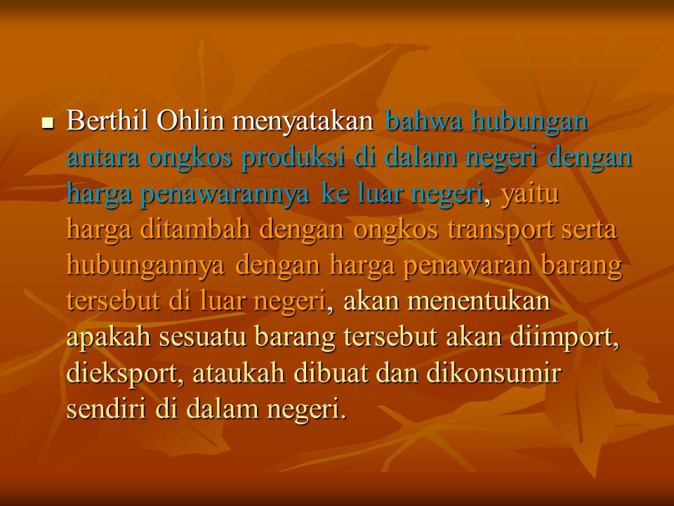 Berthil Ohlin menyatakan bahwa hubungan antara ongkos produksi di dalam negeri dengan harga penawarannya ke luar negeri, yaitu harga ditambah dengan o