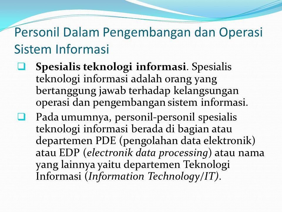 Personil Dalam Pengembangan dan Operasi Sistem Informasi  Spesialis teknologi informasi. Spesialis teknologi informasi adalah orang yang bertanggung