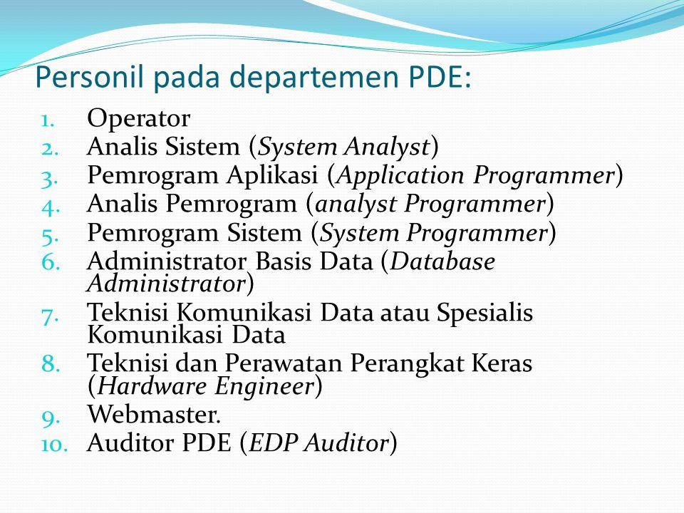 Personil pada departemen PDE: 1. Operator 2. Analis Sistem (System Analyst) 3. Pemrogram Aplikasi (Application Programmer) 4. Analis Pemrogram (analys