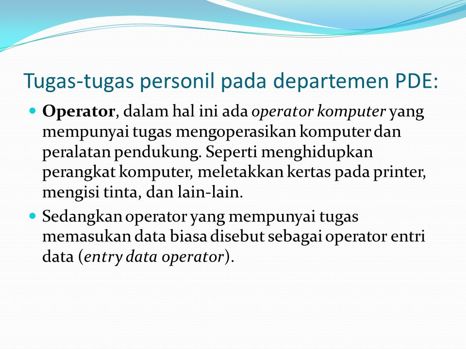 Tugas-tugas personil pada departemen PDE: Operator, dalam hal ini ada operator komputer yang mempunyai tugas mengoperasikan komputer dan peralatan pen