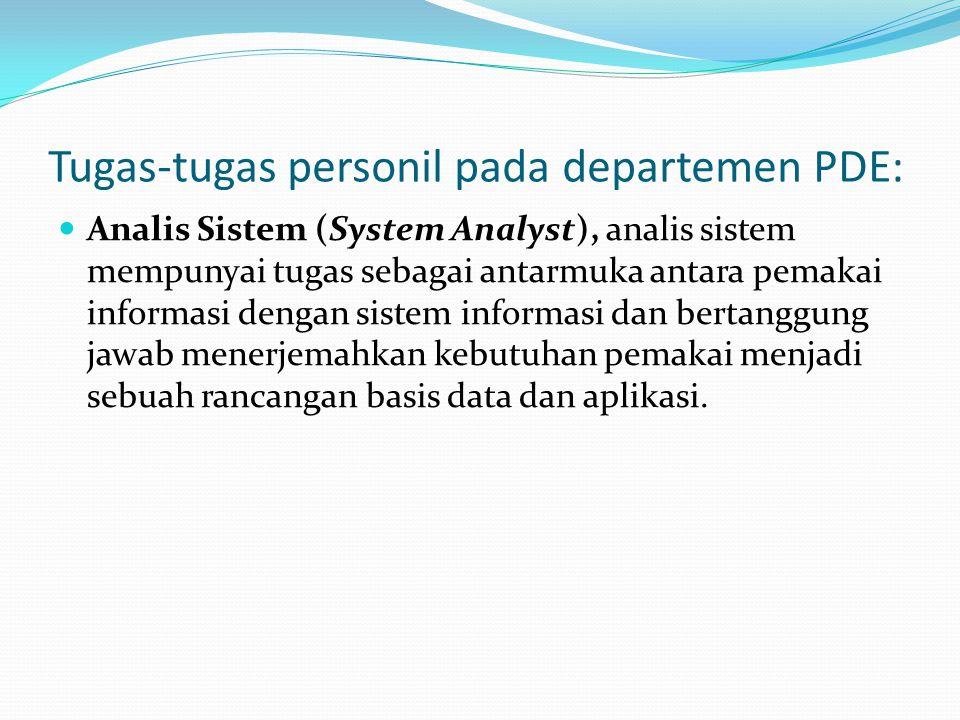 Tugas-tugas personil pada departemen PDE: Analis Sistem (System Analyst), analis sistem mempunyai tugas sebagai antarmuka antara pemakai informasi den