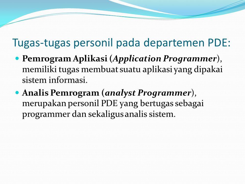 Tugas-tugas personil pada departemen PDE: Pemrogram Aplikasi (Application Programmer), memiliki tugas membuat suatu aplikasi yang dipakai sistem infor
