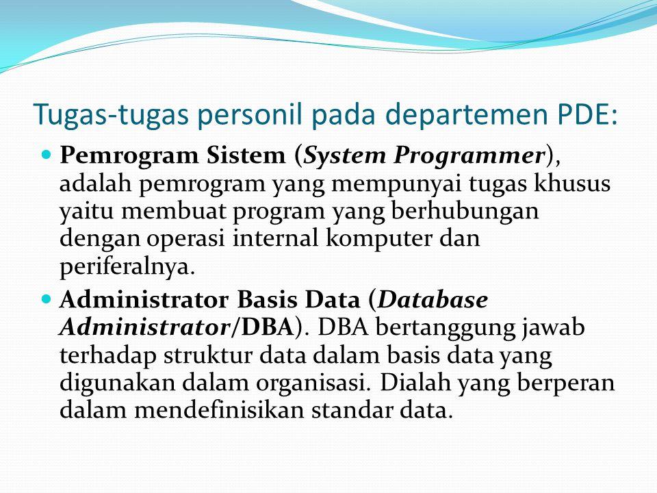 Tugas-tugas personil pada departemen PDE: Pemrogram Sistem (System Programmer), adalah pemrogram yang mempunyai tugas khusus yaitu membuat program yan