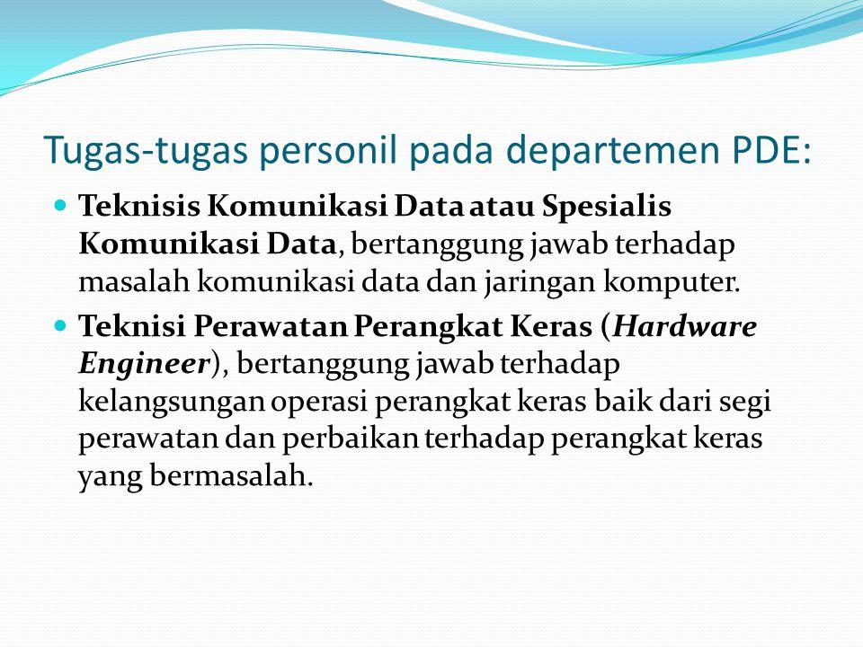 Tugas-tugas personil pada departemen PDE: Teknisis Komunikasi Data atau Spesialis Komunikasi Data, bertanggung jawab terhadap masalah komunikasi data