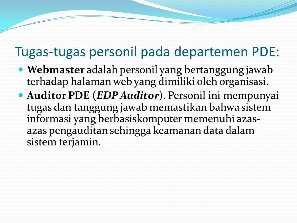 Tugas-tugas personil pada departemen PDE: Webmaster adalah personil yang bertanggung jawab terhadap halaman web yang dimiliki oleh organisasi. Auditor