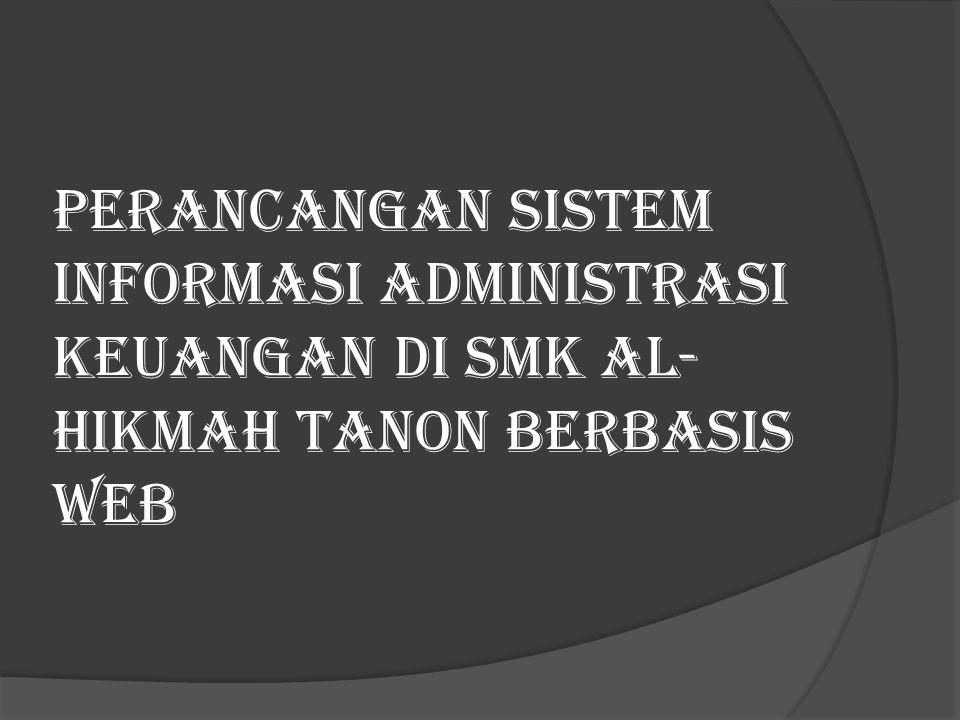 PERANCANGAN SISTEM INFORMASI ADMINISTRASI KEUANGAN DI SMK AL- HIKMAH TANON BERBASIS WEB