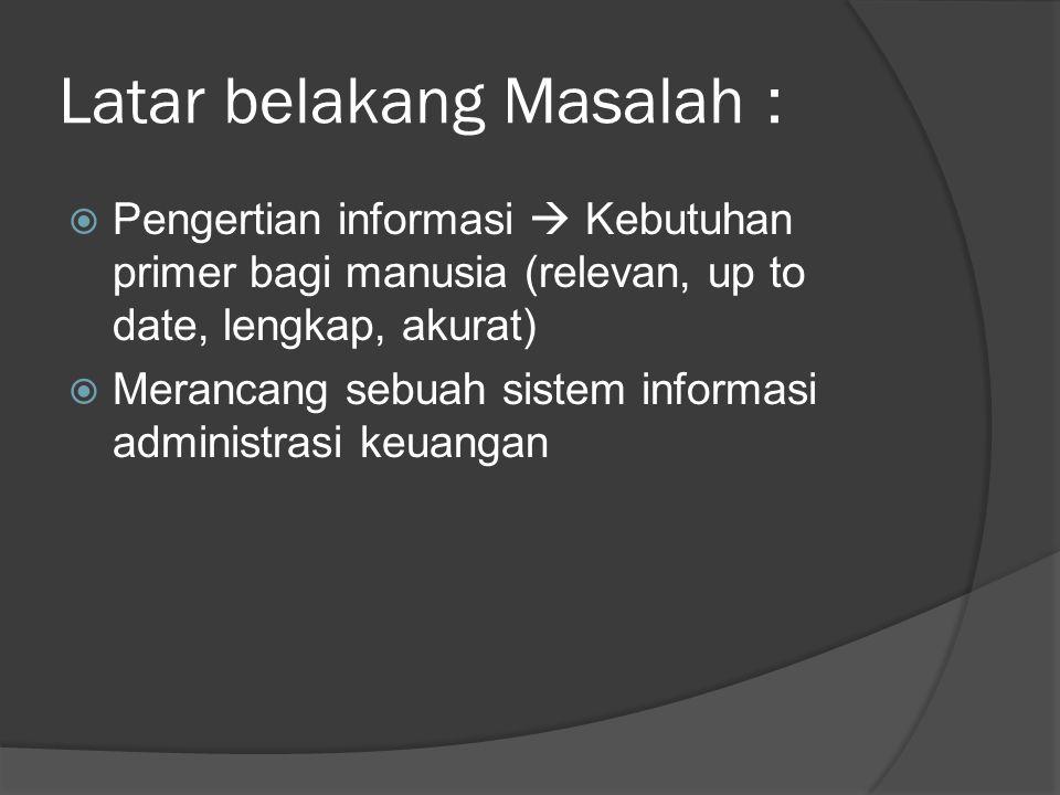 Perumusan Masalah :  Bagaimana membuat suatu sistem informasi administrasi keuangan yang mampu menampilkan informasi secara cepat dan akurat.