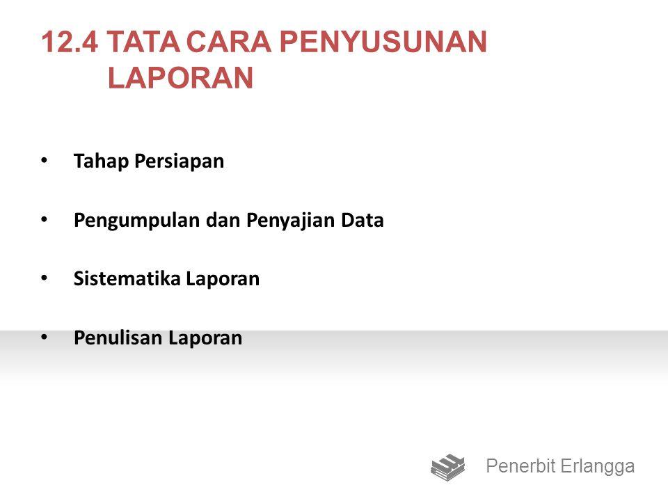 12.4 TATA CARA PENYUSUNAN LAPORAN Tahap Persiapan Pengumpulan dan Penyajian Data Sistematika Laporan Penulisan Laporan Penerbit Erlangga