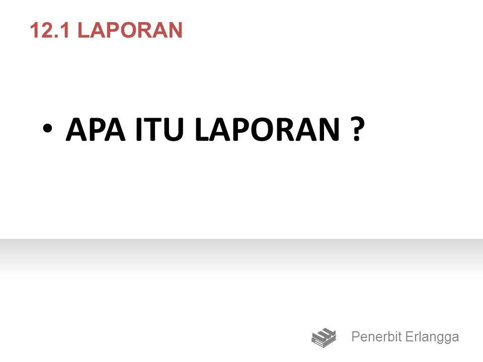 12.1 LAPORAN APA ITU LAPORAN ? Penerbit Erlangga